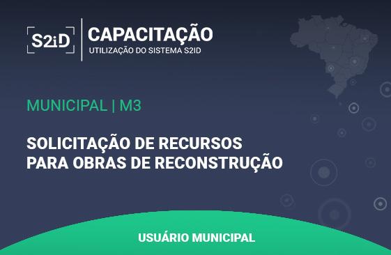 Logo do Curso S2ID - Municipal - M3 - Solicitação de Recursos para Obras de Reconstrução