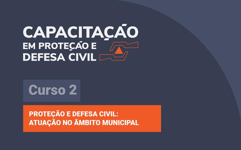 Imagem do curso: Proteção e Defesa Civil: Atuação no Âmbito Municipal - Curso 2